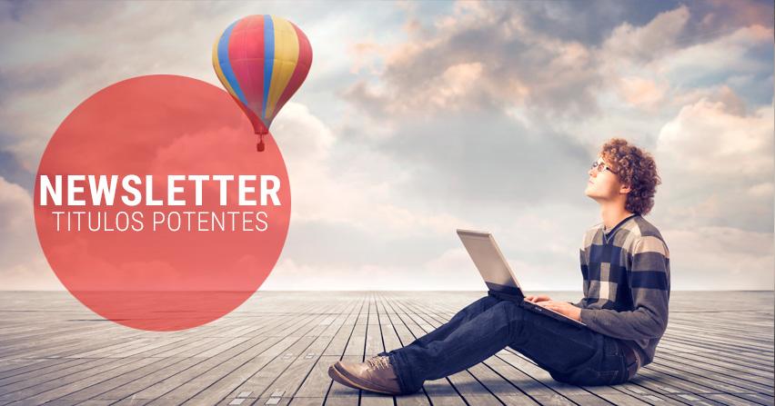 Cómo crear buenos titulos para tu estrategia de mail marketing