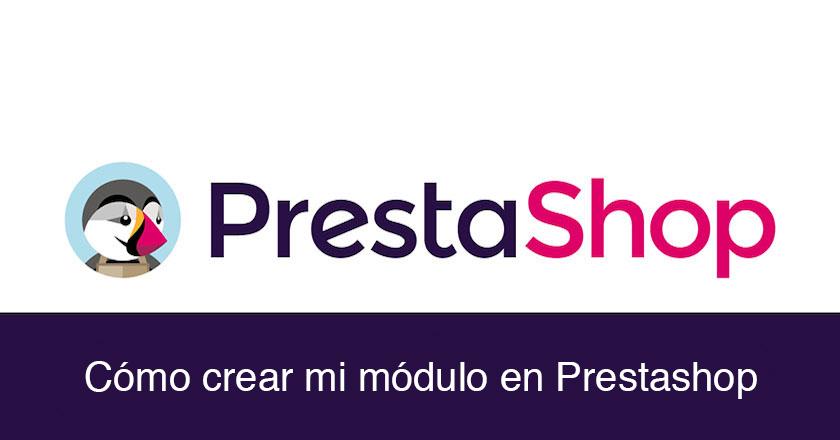 Pasos que debes seguir para crear un módulo básico en Prestashop