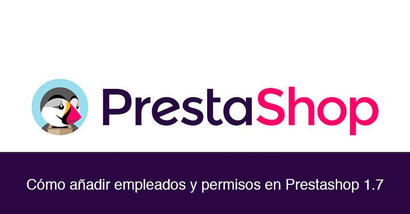 Cómo añadir nuevos empleados y establecer permisos en Prestashop 1.7