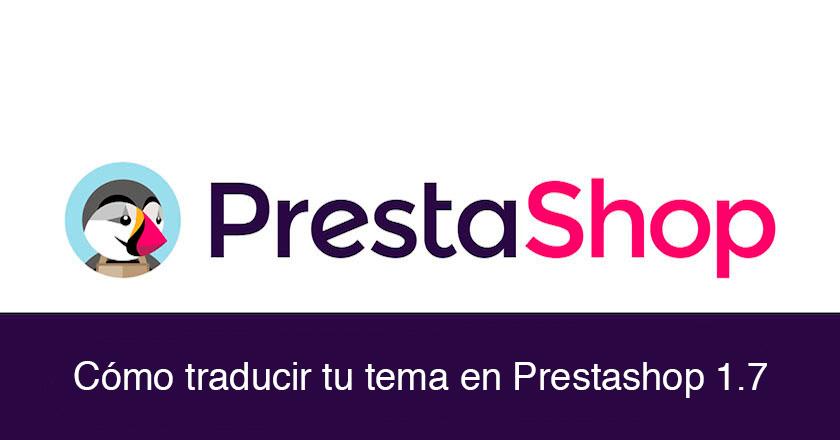 Cómo traducir tu tema completo en Prestashop 1.7