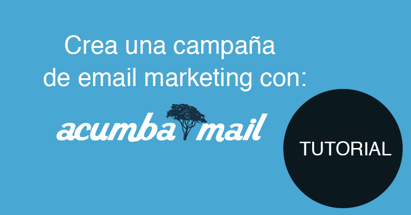 Tutorial: Crea una campaña de email marketing con Acumbamail